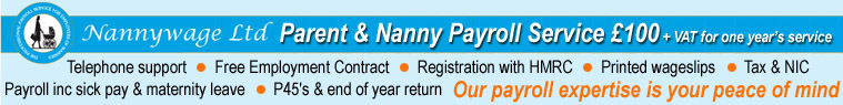 Nannywage Ltd - Parent & Nanny Payroll Service £100 + Vat per year. Telephone support, Free Employment Contract, Registration with HMRC, Printed wageslips, Tax & NIC, Payroll inc sick pay & maternity leave, P45's & end of year return